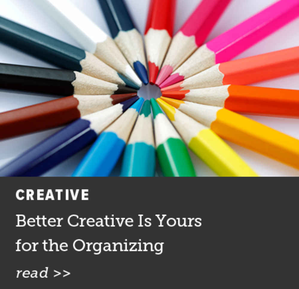 Better Creative Is Yours for the Organizing