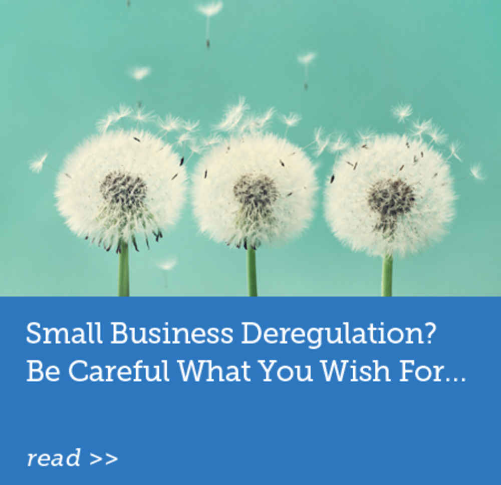 Small Business Deregulation? Be Careful What You Wish For...