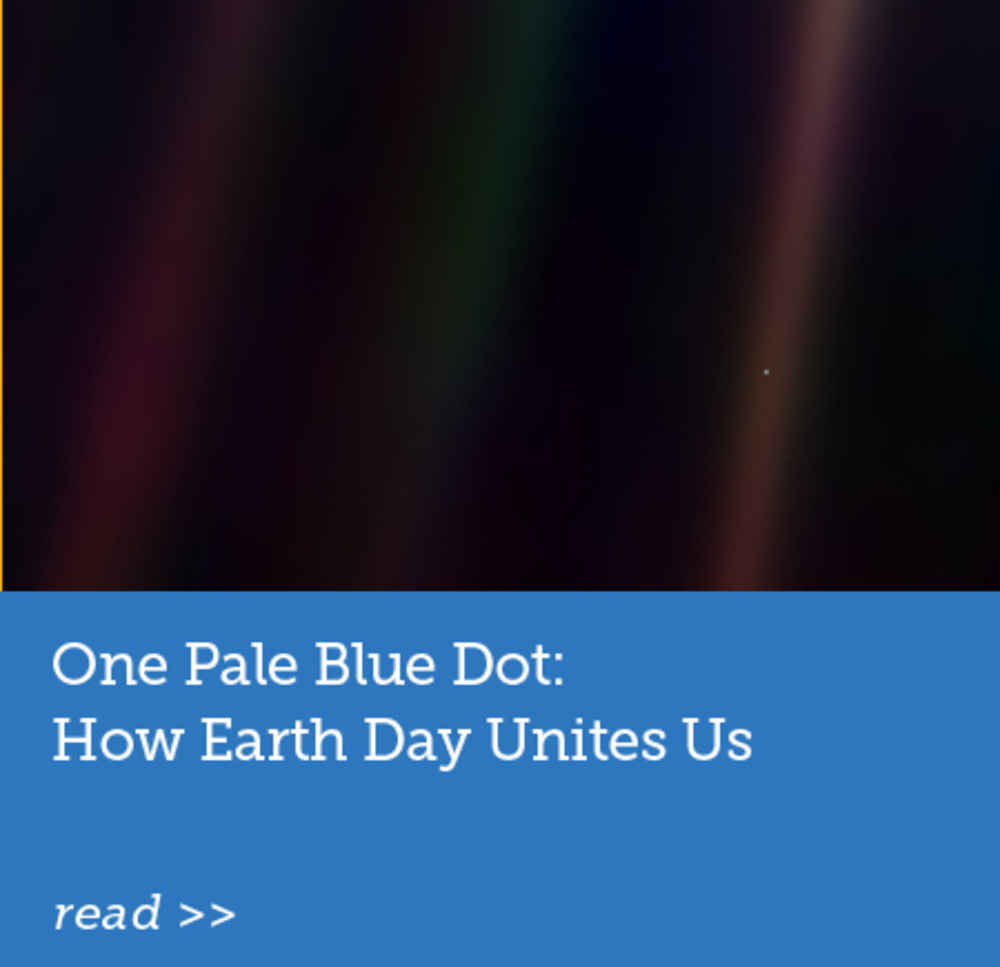 One Pale Blue Dot: How Earth Day Unites Us