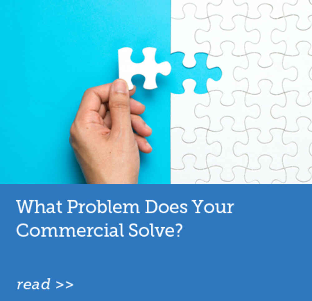 What Problem Does Your Commercial Solve?