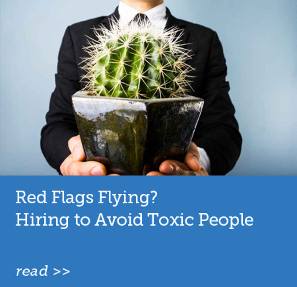 Red Flags Flying? Hiring to Avoid Toxic People
